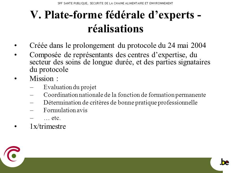 V. Plate-forme fédérale dexperts - réalisations Créée dans le prolongement du protocole du 24 mai 2004 Composée de représentants des centres dexpertis