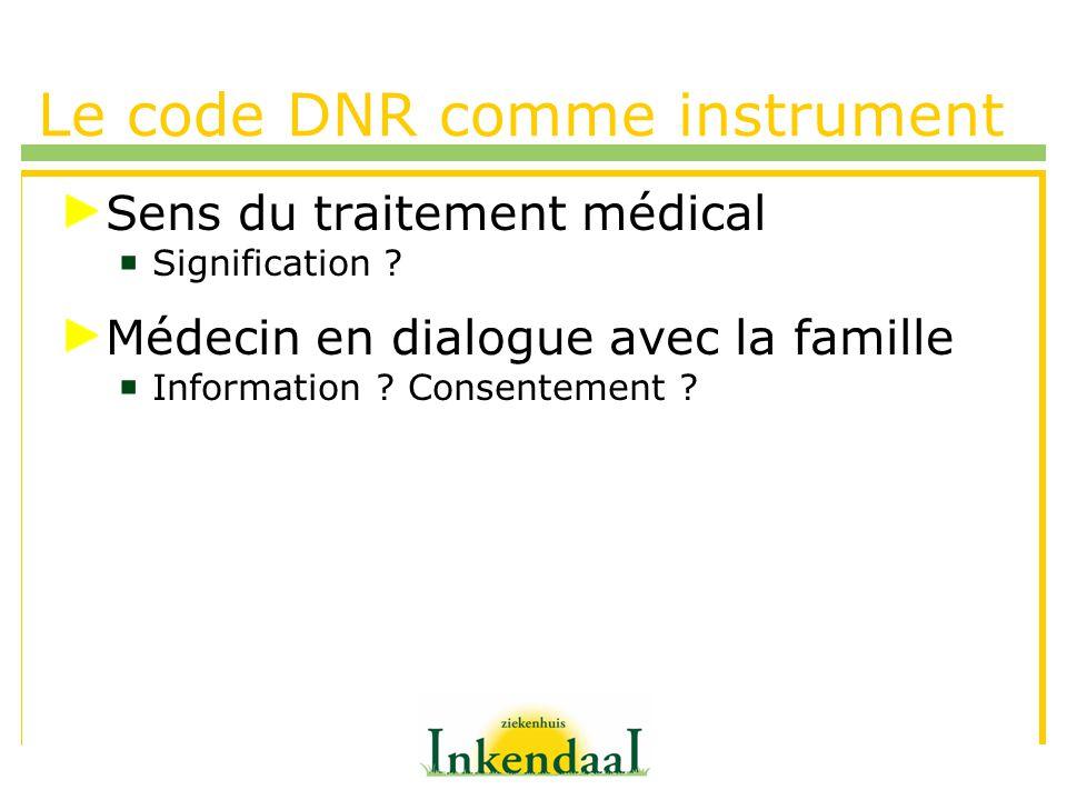 Le code DNR comme instrument Sens du traitement médical Signification ? Médecin en dialogue avec la famille Information ? Consentement ?