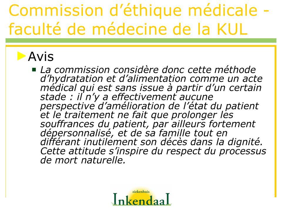 Commission déthique médicale - faculté de médecine de la KUL Avis La commission considère donc cette méthode dhydratation et dalimentation comme un ac