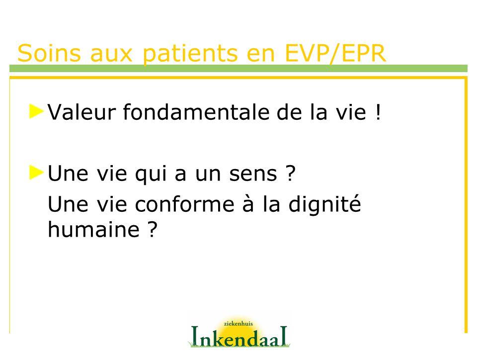 Soins aux patients en EVP/EPR Valeur fondamentale de la vie ! Une vie qui a un sens ? Une vie conforme à la dignité humaine ?