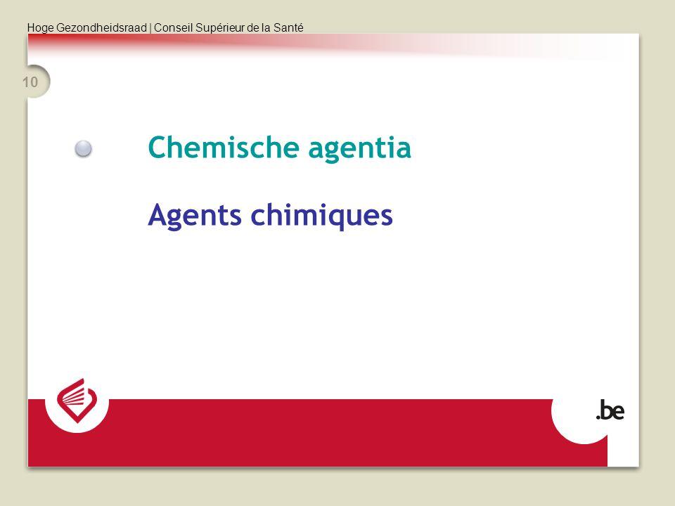 Hoge Gezondheidsraad | Conseil Supérieur de la Santé 10 Chemische agentia Agents chimiques