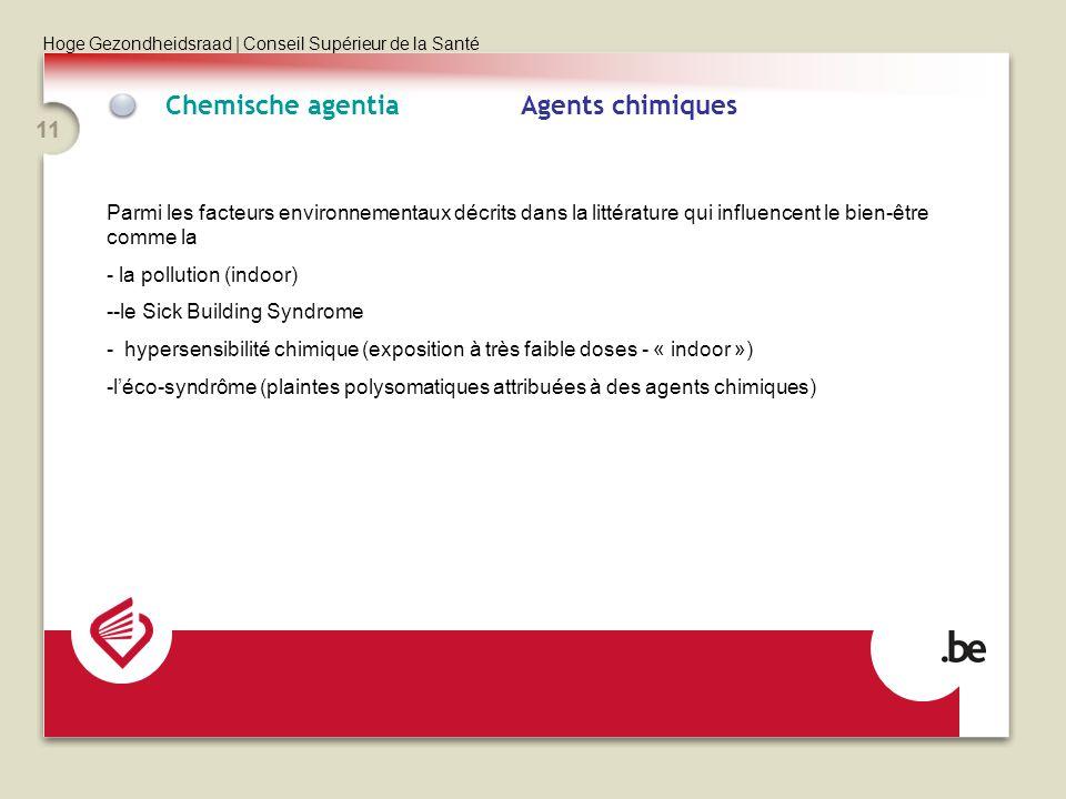 Hoge Gezondheidsraad | Conseil Supérieur de la Santé 11 Chemische agentia Agents chimiques Parmi les facteurs environnementaux décrits dans la littéra