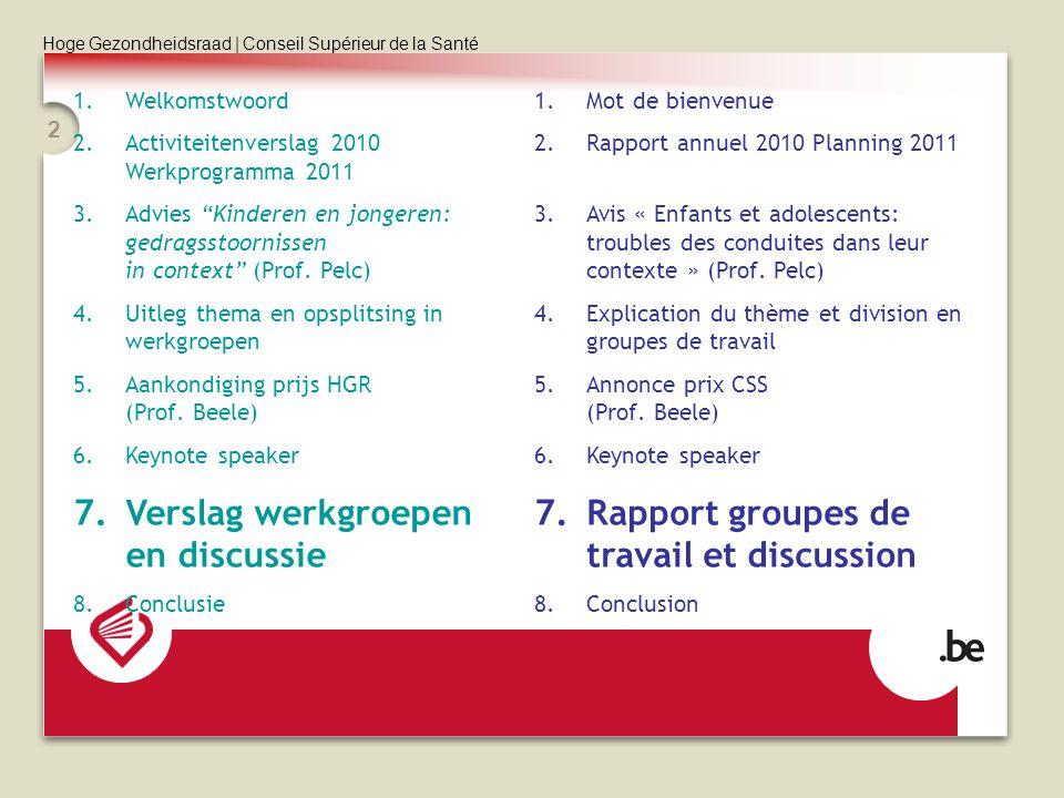 Hoge Gezondheidsraad | Conseil Supérieur de la Santé 2 1.Mot de bienvenue 2.Rapport annuel 2010 Planning 2011 3.Avis « Enfants et adolescents: trouble