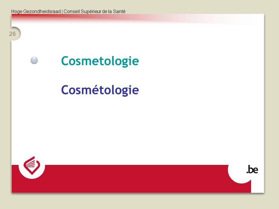 Hoge Gezondheidsraad | Conseil Supérieur de la Santé 26 Cosmetologie Cosmétologie