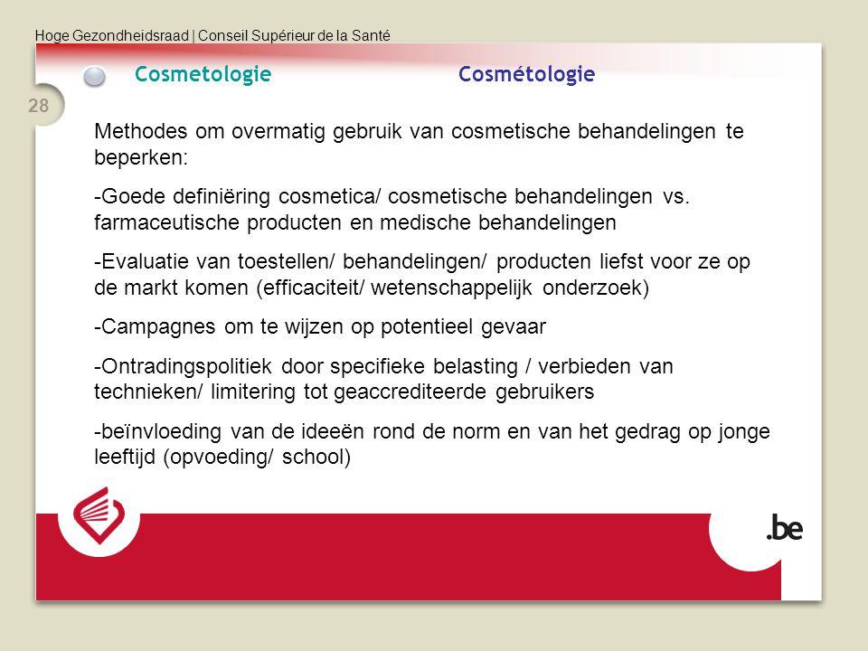 Hoge Gezondheidsraad | Conseil Supérieur de la Santé 28 CosmetologieCosmétologie Methodes om overmatig gebruik van cosmetische behandelingen te beperk