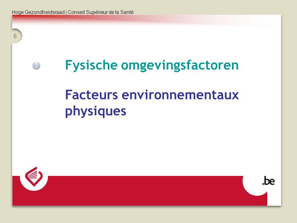 Hoge Gezondheidsraad | Conseil Supérieur de la Santé 6 Fysische omgevingsfactoren Facteurs environnementaux physiques