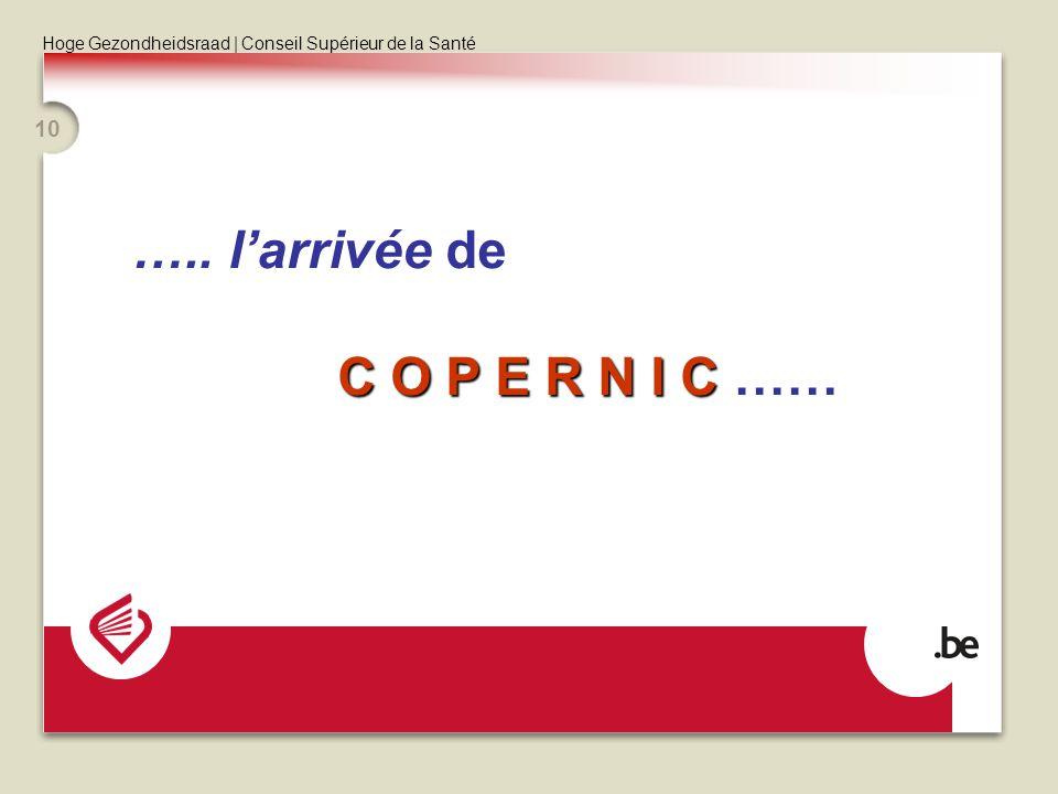 Hoge Gezondheidsraad | Conseil Supérieur de la Santé 10 ….. larrivée de C O P E R N I C C O P E R N I C ……