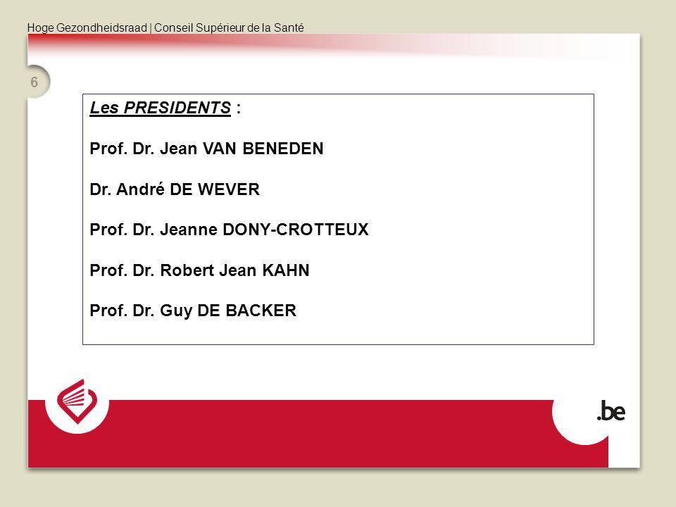 Hoge Gezondheidsraad | Conseil Supérieur de la Santé 6 Les PRESIDENTS : Prof. Dr. Jean VAN BENEDEN Dr. André DE WEVER Prof. Dr. Jeanne DONY-CROTTEUX P