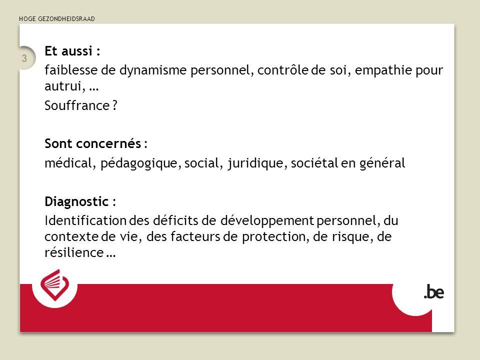 HOGE GEZONDHEIDSRAAD 3 Et aussi : faiblesse de dynamisme personnel, contrôle de soi, empathie pour autrui, … Souffrance .