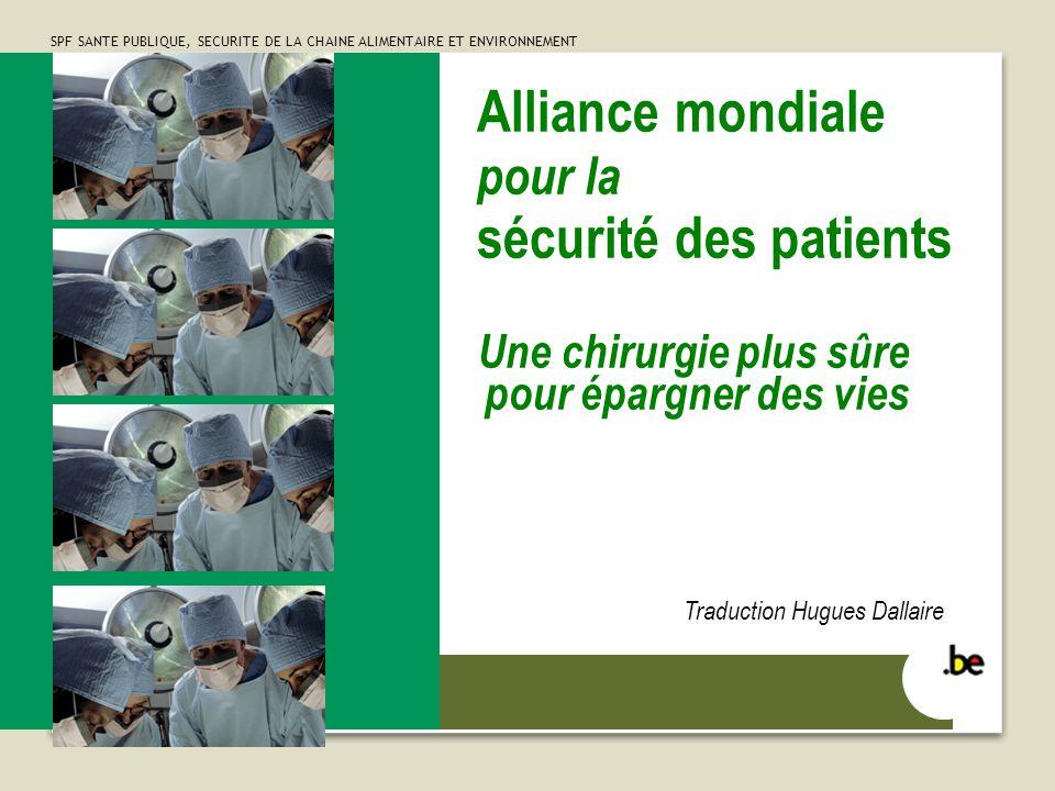 SPF SANTE PUBLIQUE, SECURITE DE LA CHAINE ALIMENTAIRE ET ENVIRONNEMENT 1 Alliance mondiale pour la sécurité des patients Une chirurgie plus sûre pour