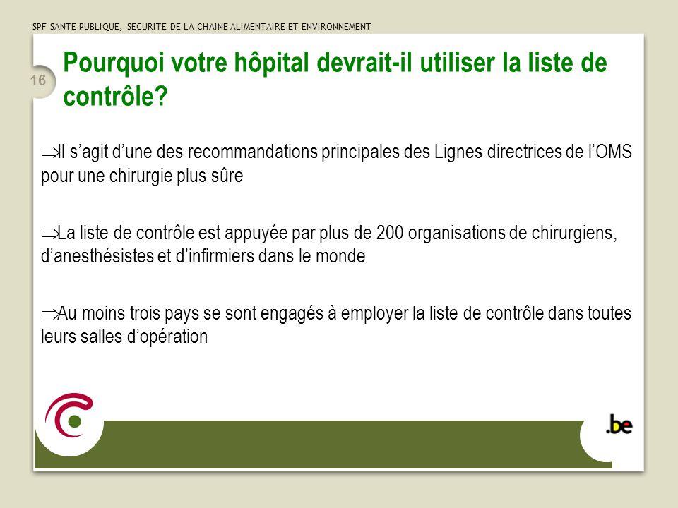SPF SANTE PUBLIQUE, SECURITE DE LA CHAINE ALIMENTAIRE ET ENVIRONNEMENT 16 Pourquoi votre hôpital devrait-il utiliser la liste de contrôle.