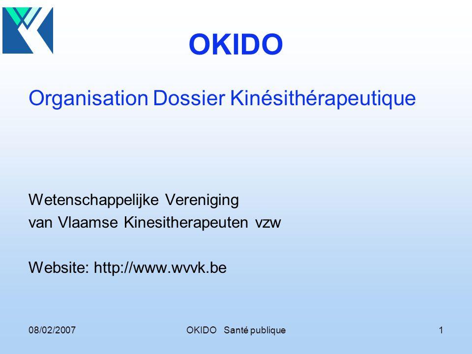 08/02/2007OKIDO Santé publique1 OKIDO Organisation Dossier Kinésithérapeutique Wetenschappelijke Vereniging van Vlaamse Kinesitherapeuten vzw Website: http://www.wvvk.be