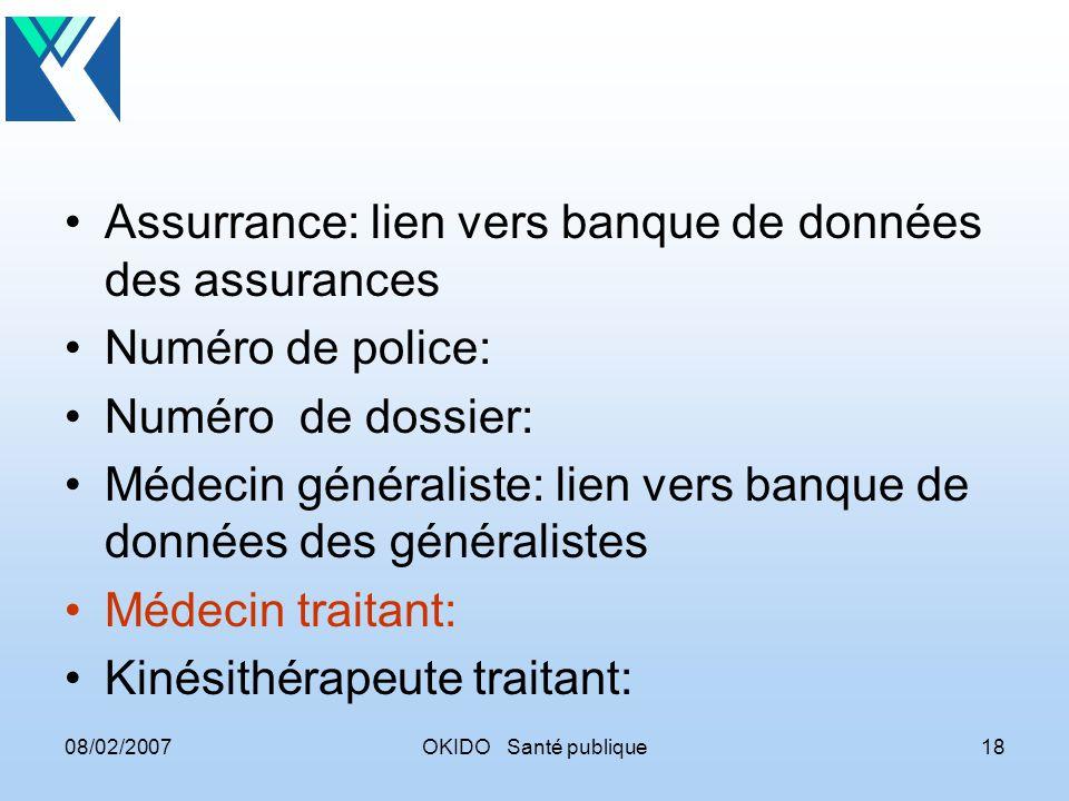 08/02/2007OKIDO Santé publique18 Assurrance: lien vers banque de données des assurances Numéro de police: Numéro de dossier: Médecin généraliste: lien