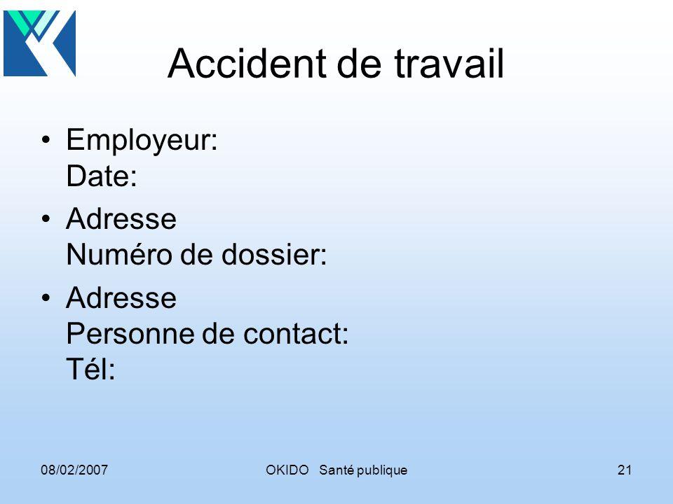 08/02/2007OKIDO Santé publique21 Accident de travail Employeur: Date: Adresse Numéro de dossier: Adresse Personne de contact: Tél: