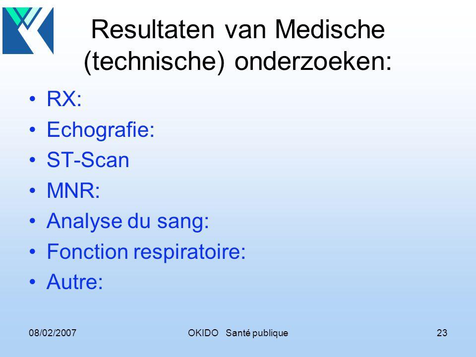 08/02/2007OKIDO Santé publique23 Resultaten van Medische (technische) onderzoeken: RX: Echografie: ST-Scan MNR: Analyse du sang: Fonction respiratoire: Autre: