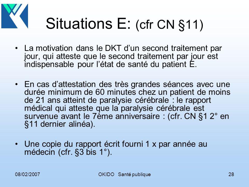 08/02/2007OKIDO Santé publique28 Situations E: (cfr CN §11) La motivation dans le DKT dun second traitement par jour, qui atteste que le second traitement par jour est indispensable pour létat de santé du patient E.