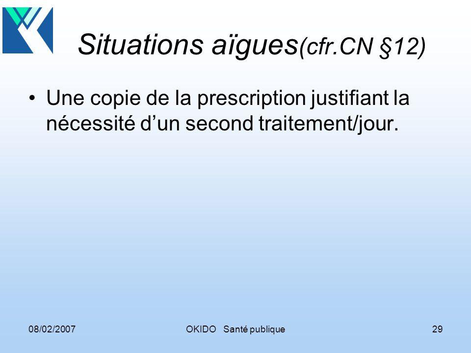 08/02/2007OKIDO Santé publique29 Situations aïgues (cfr.CN §12) Une copie de la prescription justifiant la nécessité dun second traitement/jour.