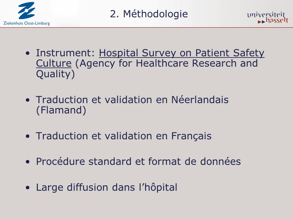 2. Méthodologie Instrument: Hospital Survey on Patient Safety Culture (Agency for Healthcare Research and Quality) Traduction et validation en Néerlan