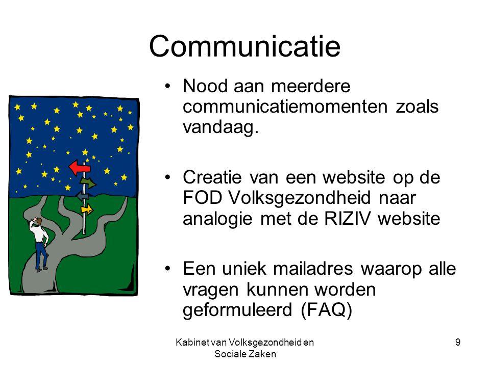 Kabinet van Volksgezondheid en Sociale Zaken 9 Communicatie Nood aan meerdere communicatiemomenten zoals vandaag. Creatie van een website op de FOD Vo