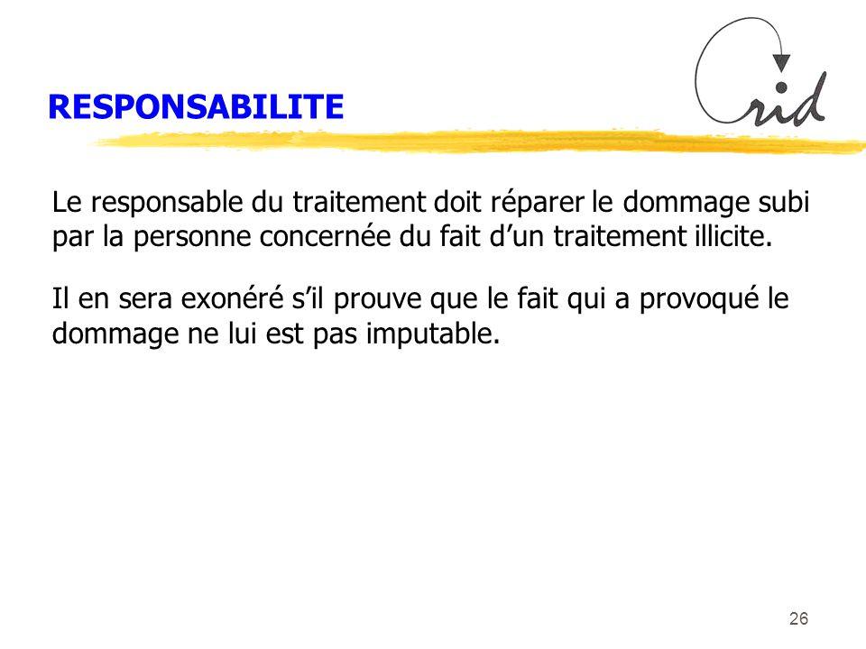 26 RESPONSABILITE Le responsable du traitement doit réparer le dommage subi par la personne concernée du fait dun traitement illicite.