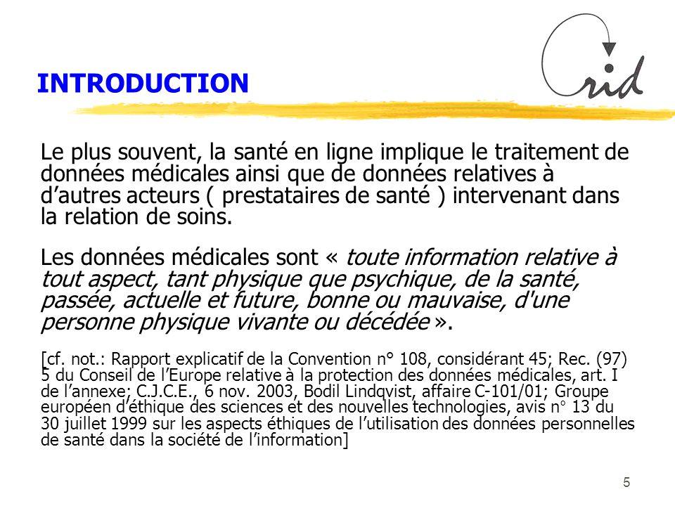 5 INTRODUCTION Le plus souvent, la santé en ligne implique le traitement de données médicales ainsi que de données relatives à dautres acteurs ( prestataires de santé ) intervenant dans la relation de soins.