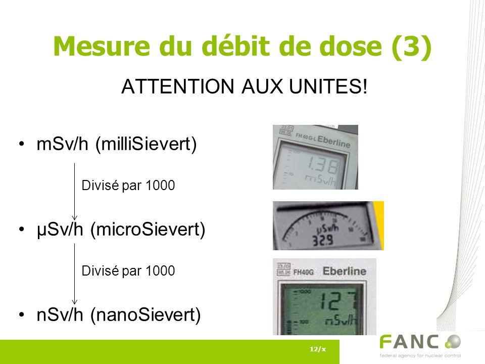 12/x ATTENTION AUX UNITES! mSv/h (milliSievert) Divisé par 1000 µSv/h (microSievert) Divisé par 1000 nSv/h (nanoSievert) Mesure du débit de dose (3)