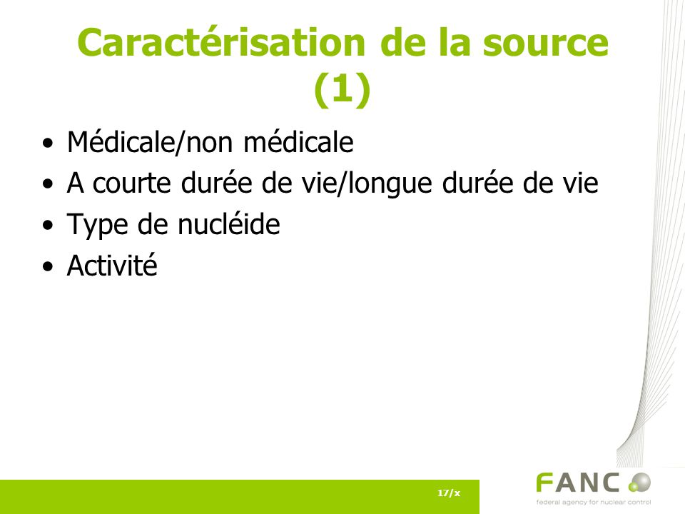 Caractérisation de la source (1) Médicale/non médicale A courte durée de vie/longue durée de vie Type de nucléide Activité 17/x
