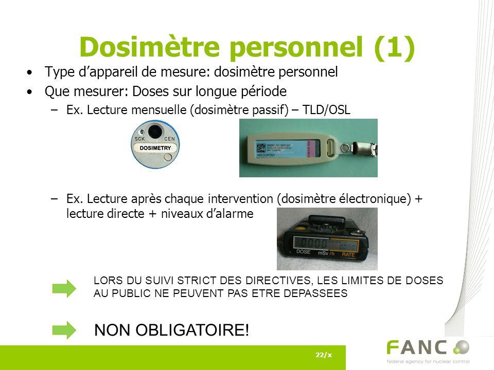 Dosimètre personnel (1) 22/x Type dappareil de mesure: dosimètre personnel Que mesurer: Doses sur longue période –Ex.