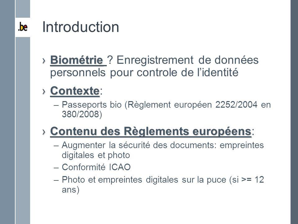 Introduction BiométrieBiométrie ? Enregistrement de données personnels pour controle de lidentité ContexteContexte: –Passeports bio (Règlement europée