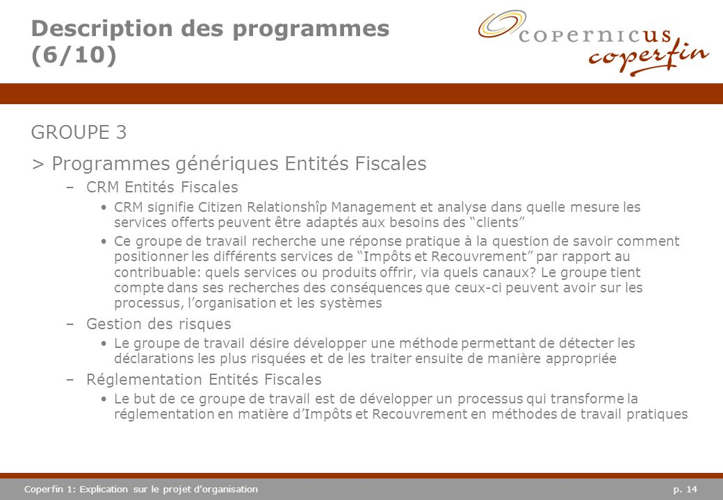 p. 14Coperfin 1: Explication sur le projet dorganisation Description des programmes (6/10) GROUPE 3 >Programmes génériques Entités Fiscales –CRM Entit