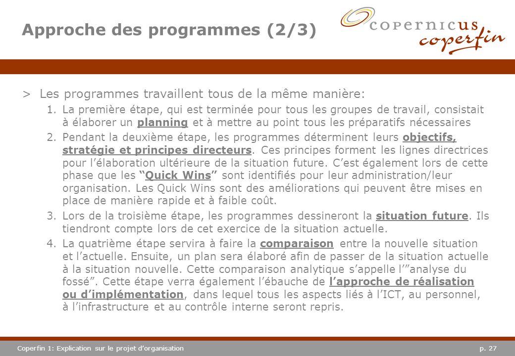 p. 27Coperfin 1: Explication sur le projet dorganisation Approche des programmes (2/3) >Les programmes travaillent tous de la même manière: 1.La premi