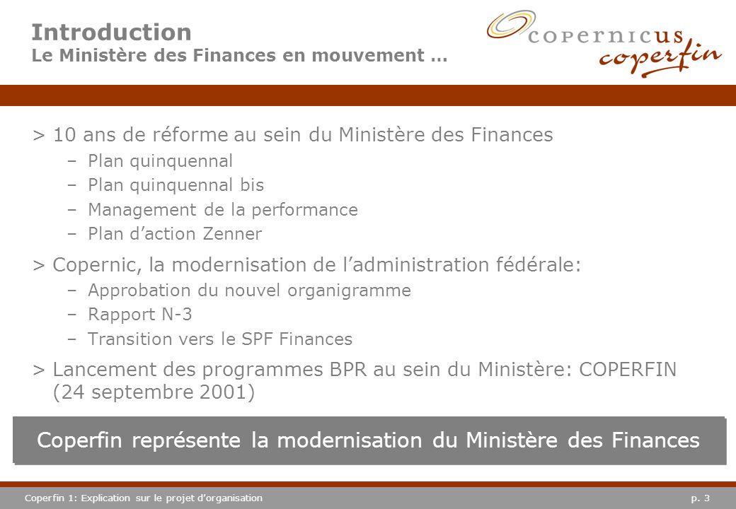 p. 3Coperfin 1: Explication sur le projet dorganisation Introduction Le Ministère des Finances en mouvement … >10 ans de réforme au sein du Ministère