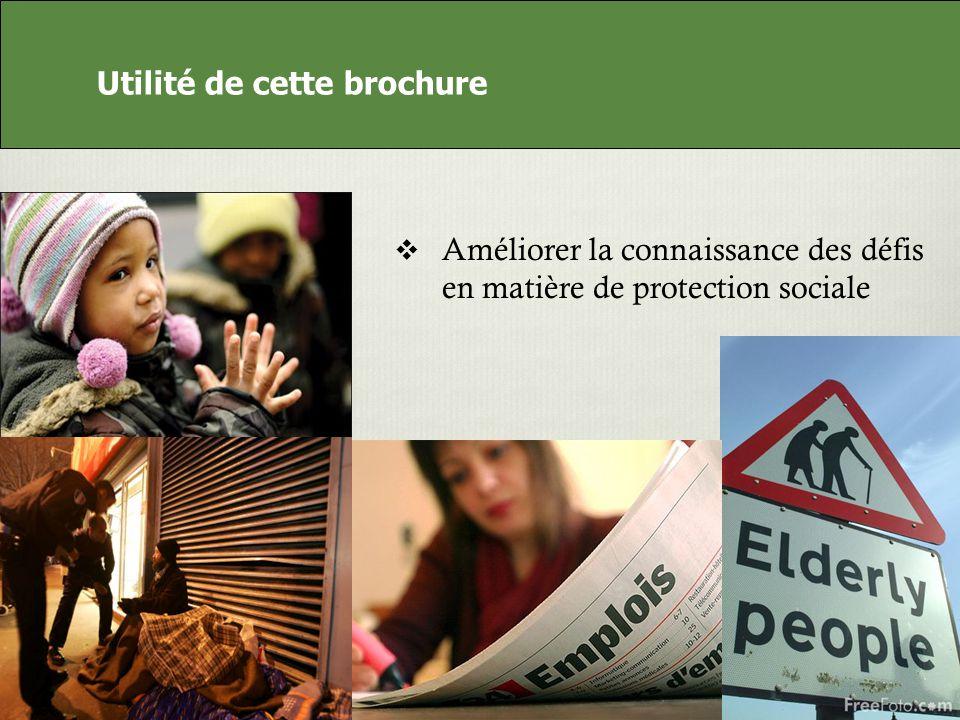 Utilité de cette brochure Améliorer la connaissance des défis en matière de protection sociale Utilité de cette brochure