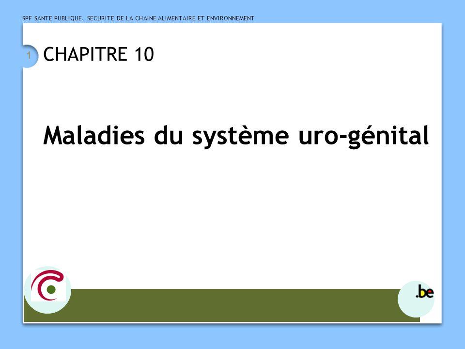 SPF SANTE PUBLIQUE, SECURITE DE LA CHAINE ALIMENTAIRE ET ENVIRONNEMENT 1 CHAPITRE 10 Maladies du système uro-génital
