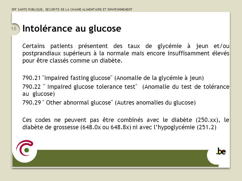SPF SANTE PUBLIQUE, SECURITE DE LA CHAINE ALIMENTAIRE ET ENVIRONNEMENT 16 Intolérance au glucose Certains patients présentent des taux de glycémie à j