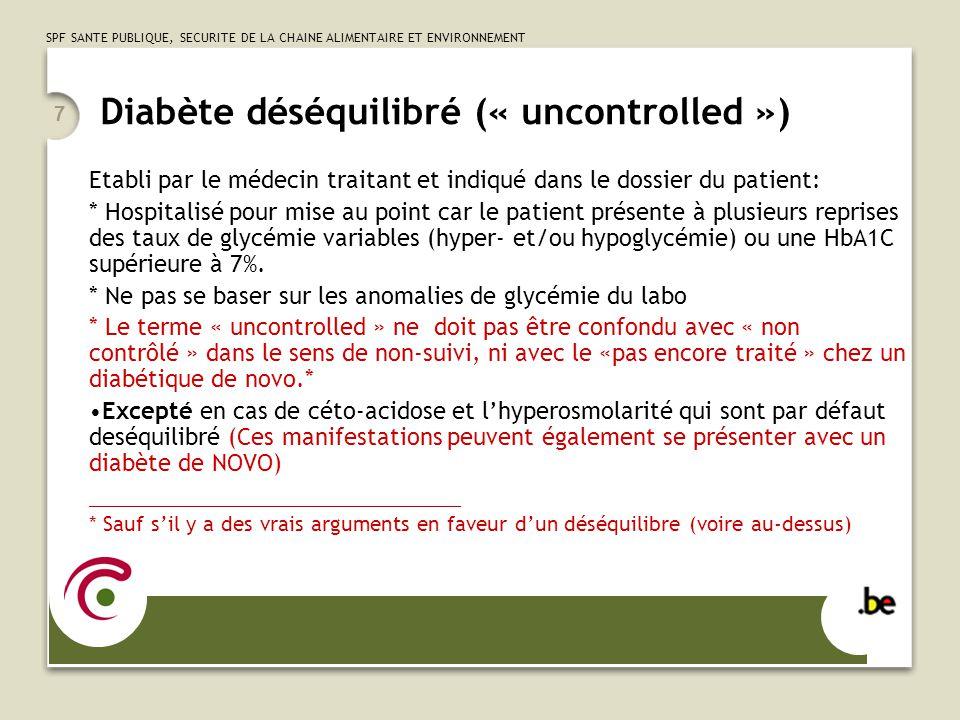 SPF SANTE PUBLIQUE, SECURITE DE LA CHAINE ALIMENTAIRE ET ENVIRONNEMENT 8 Diabète: complications *Complication Aiguë: un seul code 250.1x: Acido-cétose sans coma (type 1 par défaut) 250.2x: Hyperosmolarité +/- coma (type 2 par défaut) 250.3x: Coma (tous sauf lhyperosmolaire) *Complication Chronique: - Un code pour le diabète compliqué (250.xx) - Un second code pour la manifestation.