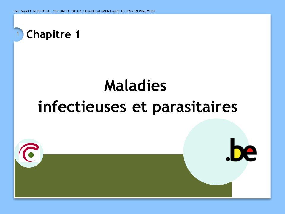 SPF SANTE PUBLIQUE, SECURITE DE LA CHAINE ALIMENTAIRE ET ENVIRONNEMENT 1 Chapitre 1 Maladies infectieuses et parasitaires