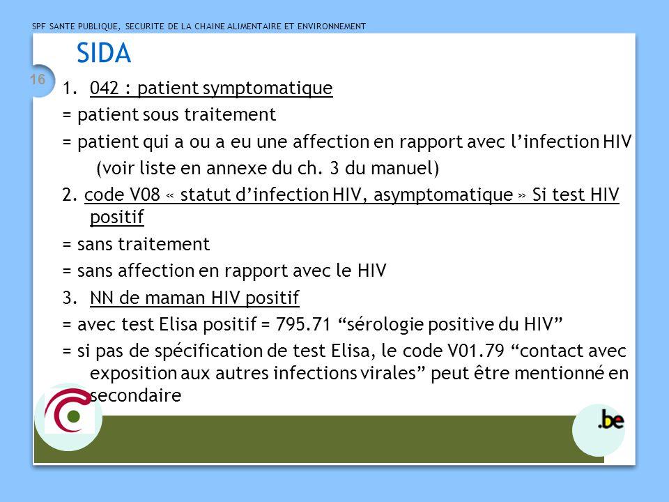 SPF SANTE PUBLIQUE, SECURITE DE LA CHAINE ALIMENTAIRE ET ENVIRONNEMENT 16 SIDA 1.042 : patient symptomatique = patient sous traitement = patient qui a ou a eu une affection en rapport avec linfection HIV (voir liste en annexe du ch.