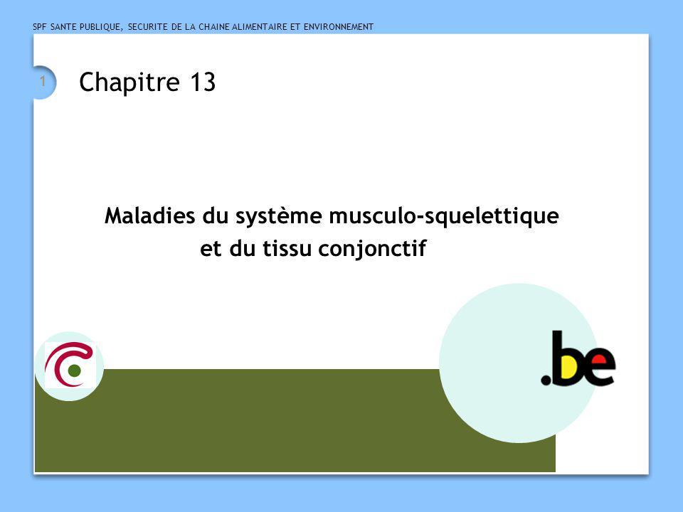 SPF SANTE PUBLIQUE, SECURITE DE LA CHAINE ALIMENTAIRE ET ENVIRONNEMENT 1 Chapitre 13 Maladies du système musculo-squelettique et du tissu conjonctif