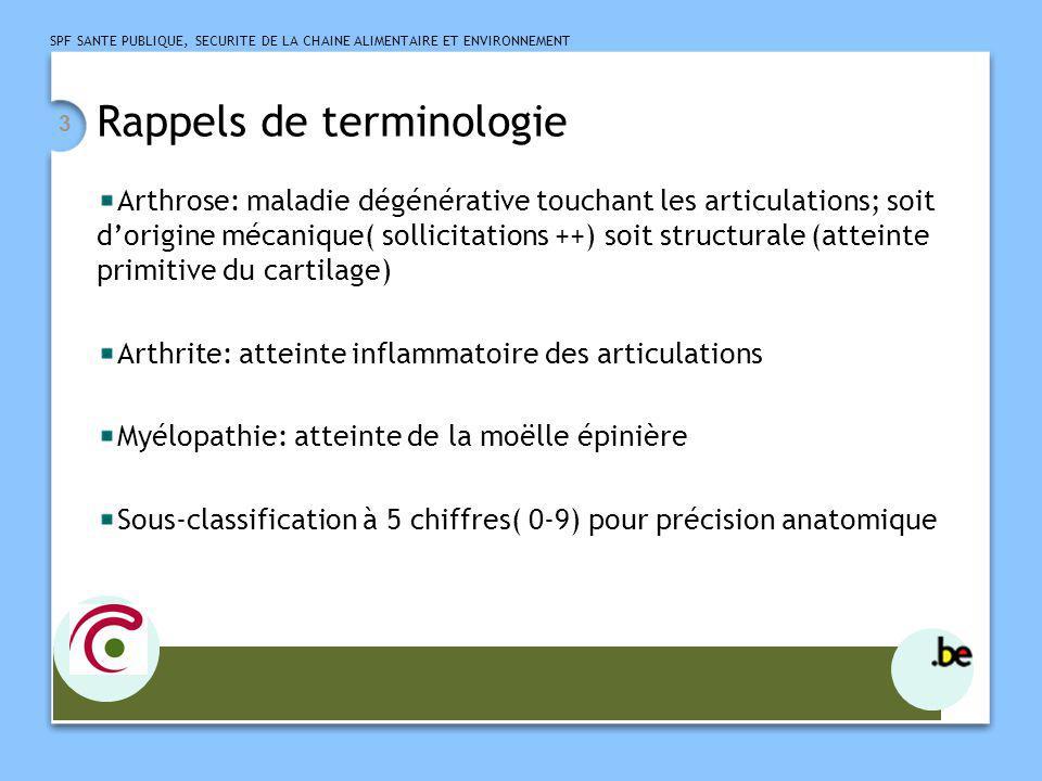 SPF SANTE PUBLIQUE, SECURITE DE LA CHAINE ALIMENTAIRE ET ENVIRONNEMENT 3 Rappels de terminologie Arthrose: maladie dégénérative touchant les articulat
