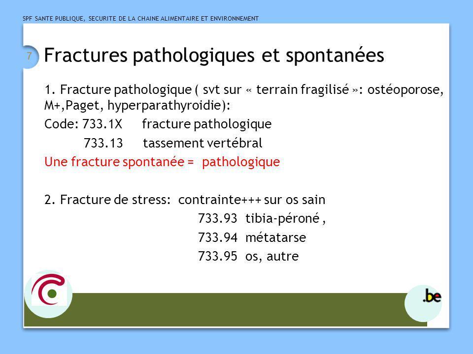 SPF SANTE PUBLIQUE, SECURITE DE LA CHAINE ALIMENTAIRE ET ENVIRONNEMENT 7 Fractures pathologiques et spontanées 1. Fracture pathologique ( svt sur « te