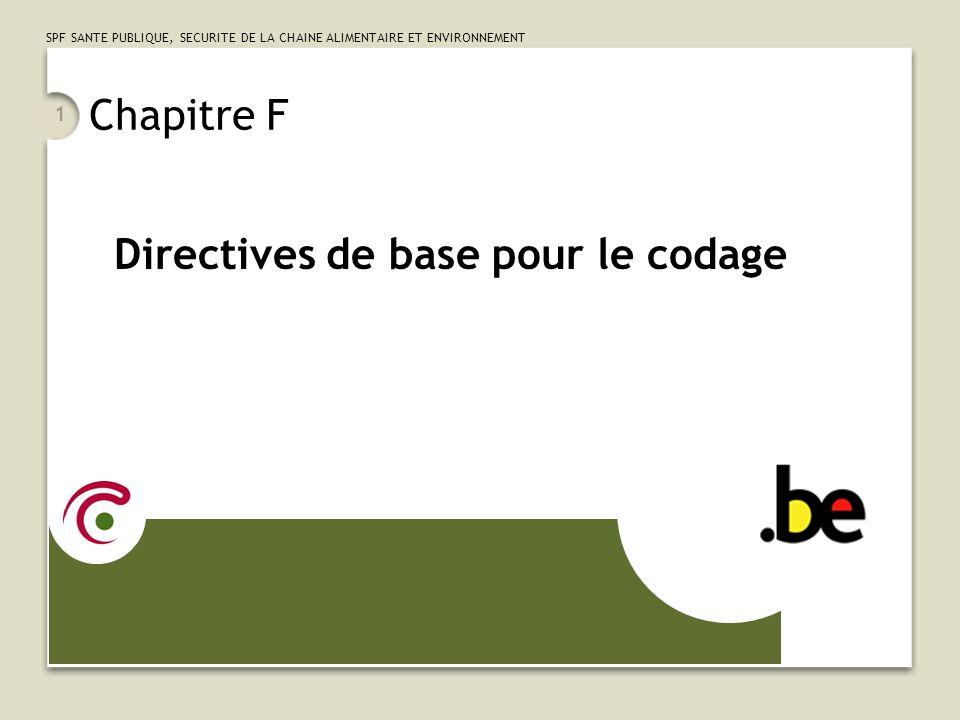 SPF SANTE PUBLIQUE, SECURITE DE LA CHAINE ALIMENTAIRE ET ENVIRONNEMENT 1 Chapitre F Directives de base pour le codage