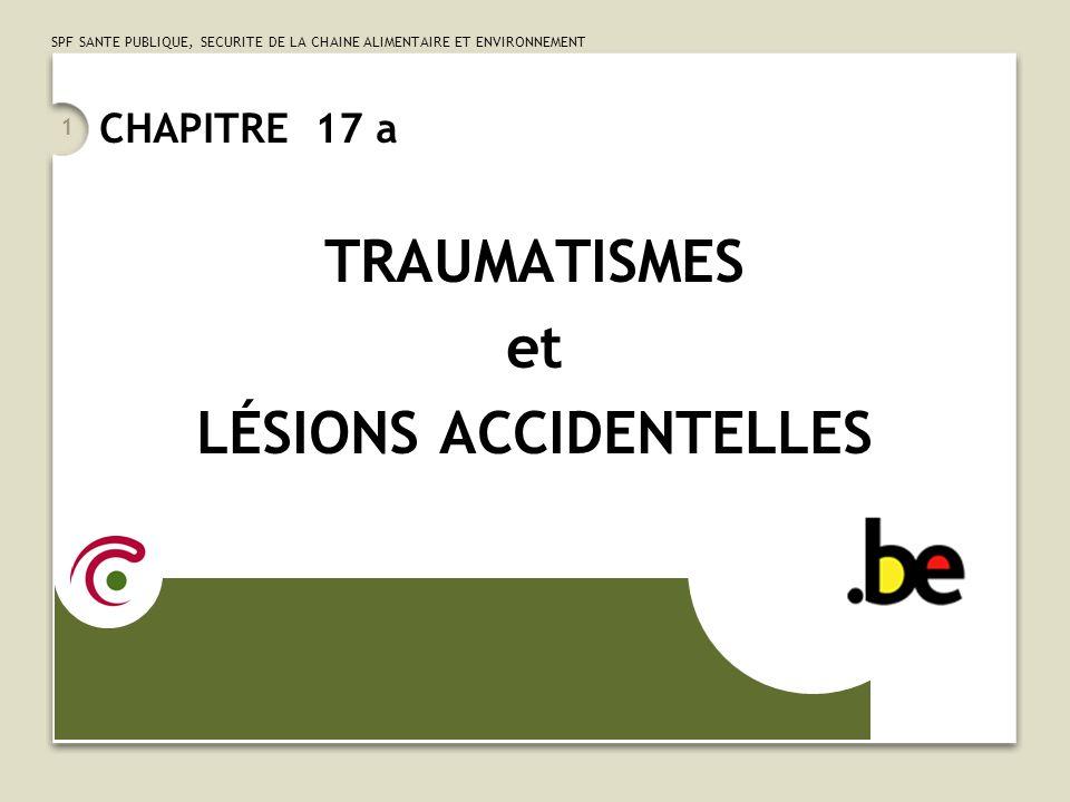 SPF SANTE PUBLIQUE, SECURITE DE LA CHAINE ALIMENTAIRE ET ENVIRONNEMENT 1 CHAPITRE 17 a TRAUMATISMES et LÉSIONS ACCIDENTELLES