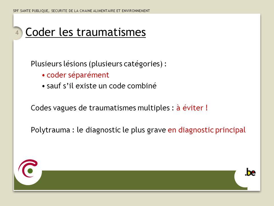 SPF SANTE PUBLIQUE, SECURITE DE LA CHAINE ALIMENTAIRE ET ENVIRONNEMENT 4 Coder les traumatismes Plusieurs lésions (plusieurs catégories) : coder sépar