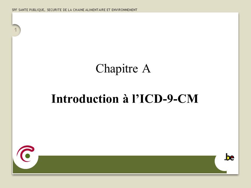 SPF SANTE PUBLIQUE, SECURITE DE LA CHAINE ALIMENTAIRE ET ENVIRONNEMENT 1 Chapitre A Introduction à lICD-9-CM