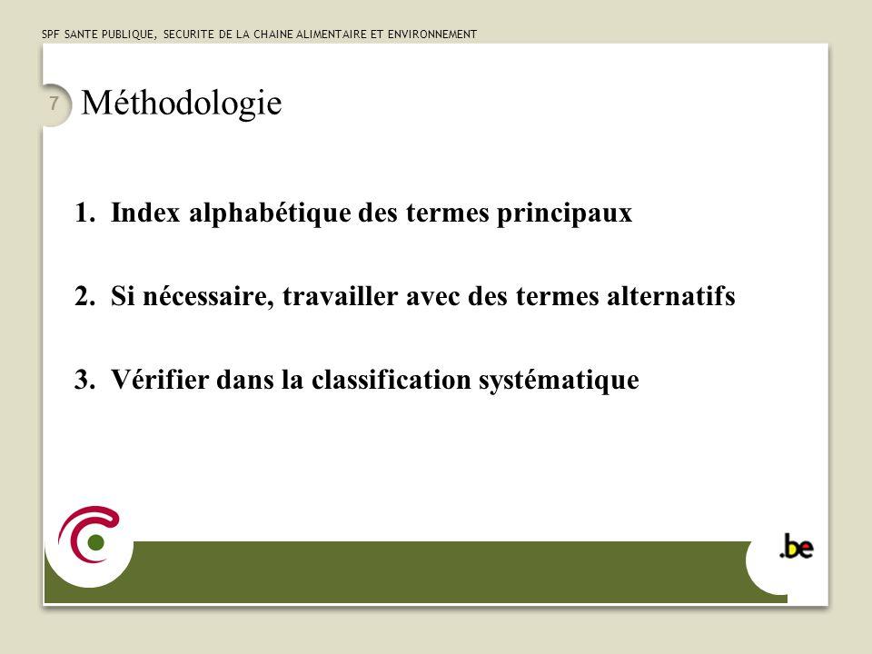 SPF SANTE PUBLIQUE, SECURITE DE LA CHAINE ALIMENTAIRE ET ENVIRONNEMENT 7 Méthodologie 1.