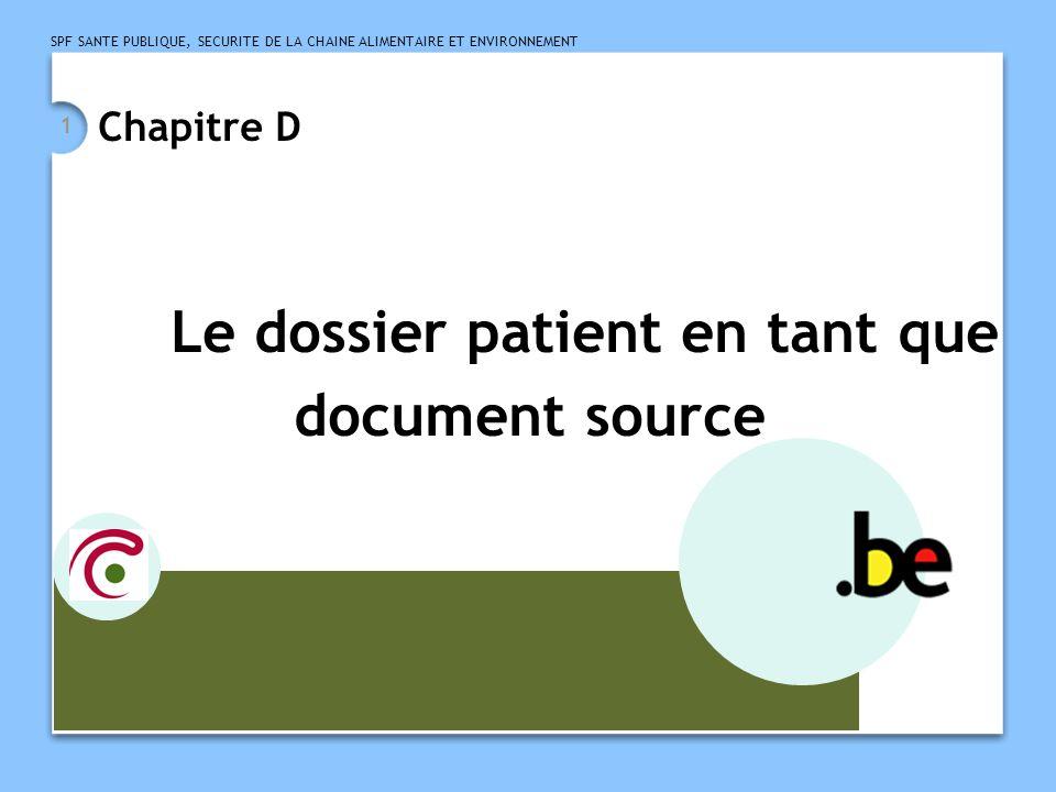 SPF SANTE PUBLIQUE, SECURITE DE LA CHAINE ALIMENTAIRE ET ENVIRONNEMENT 1 Chapitre D Le dossier patient en tant que document source