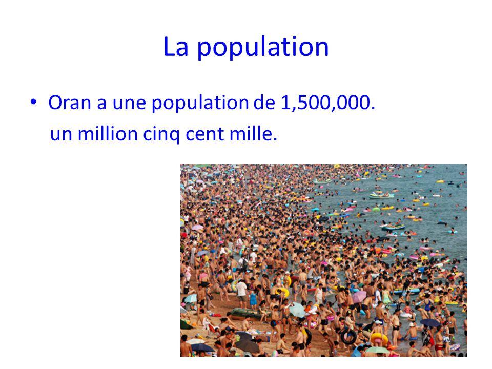 La population Oran a une population de 1,500,000. un million cinq cent mille.
