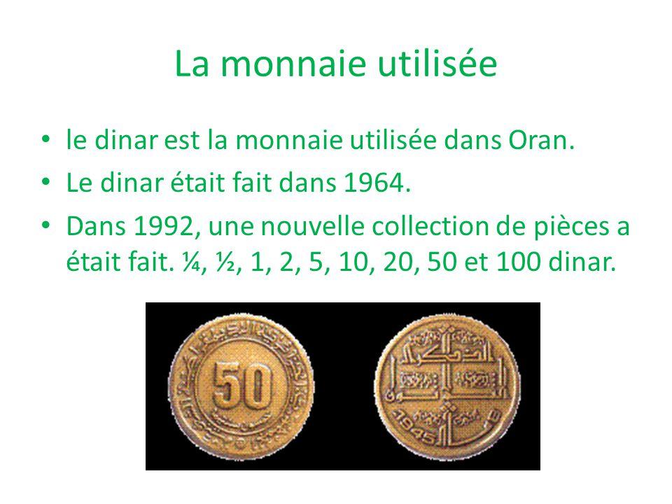 La monnaie utilisée le dinar est la monnaie utilisée dans Oran. Le dinar était fait dans 1964. Dans 1992, une nouvelle collection de pièces a était fa