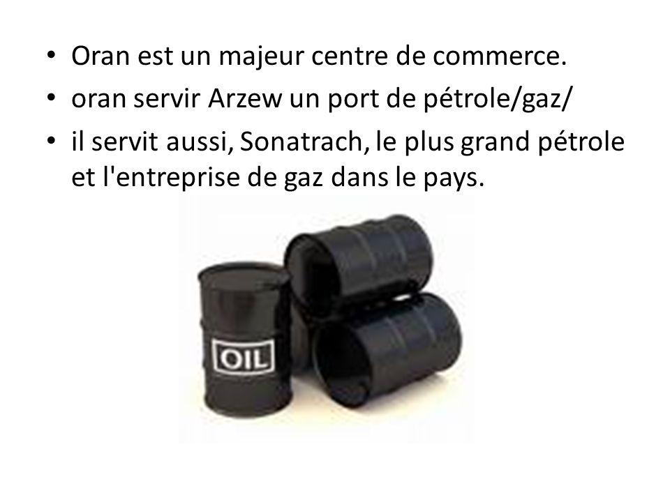 Oran est un majeur centre de commerce. oran servir Arzew un port de pétrole/gaz/ il servit aussi, Sonatrach, le plus grand pétrole et l'entreprise de